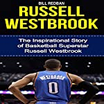 Russell Westbrook: The Inspirational Story of Basketball Superstar Russell Westbrook | Bill Redban