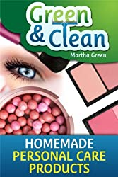 Green and Clean: Homemade Personal Care Products (English Edition)