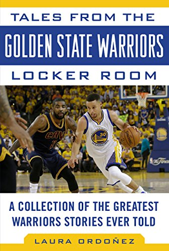 Tales from the Golden State Warriors Locker Room: A Collection of the Greatest Warriors Stories Ever Told (Tales from the Team)