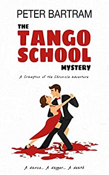 The Tango School Mystery: A Crampton of the Chronicle adventure by [Bartram, Peter]