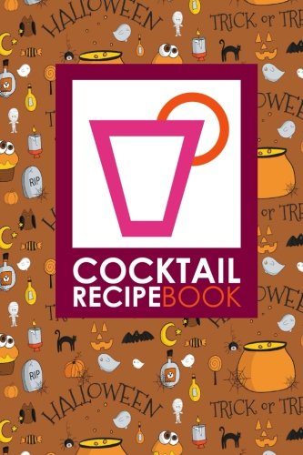 Cocktail Recipe Book: Blank Cocktail Recipes Organizer for