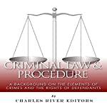 Criminal Law & Procedure: A Background on the Elements of Crimes and the Rights of Defendants |  Charles River Editors