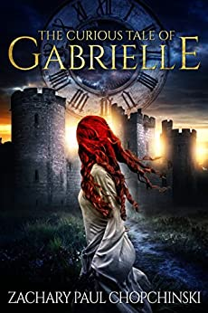 The Curious Tale of Gabrielle: Gabrielle #1 by [Chopchinski, Zachary]