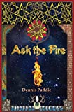 Ask the Fire, Dennis Paddie, 1590212487