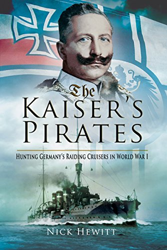 German Navy Wwi (The Kaiser's Pirates: Hunting Germany's Raiding Cruisers in World War I)