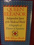 queen eleanor independent spirit of the medieval world; a biography of eleanor of aquitaine