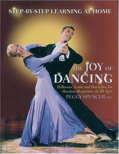 The Joy of Dancing: Ballroom, Latin and Rock/Jive for Absolute Beginners of All Ages