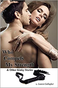 Who Compels My Strength: & Other Kinky Stories by [Gallagher, Lauren]