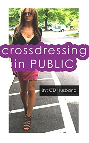Building Up the Confidence to Cross-dress in Public (Cross-dressing Husband: The Ultimate Transformation Book 1)