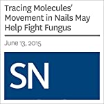 Tracing Molecules' Movement in Nails May Help Fight Fungus | Sarah Schwartz