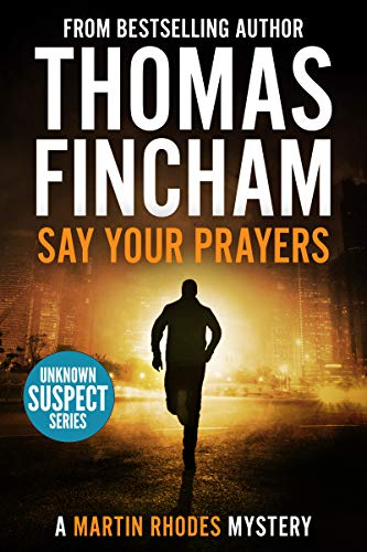 Say Your Prayers: A Private Investigator Mystery Series of Crime and Suspense, Martin Rhodes (Unknown Suspect Series Book 10)