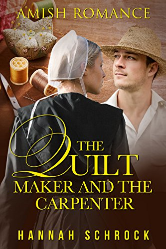 The Quilt Maker and the Carpenter (Amish Romance) cover