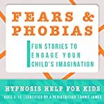 Childhood Fears & Phobias: Hypnosis Help to Decrease Child Anxiety & Fear | Joel Thielke