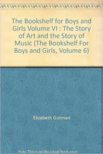 The Bookshelf For Boys And Girls Volume VI Story Of Art Music 6 Elizabeth Gutman