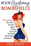 Bodysculpting for Bombshells: Everything you need to know about fitness to sculpt your body into a shape you will love