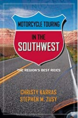 By Christy Karras Motorcycle Touring in the Southwest: The Region's Best Rides (1st First Edition) [Paperback] Paperback