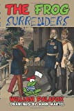 The Frog Surrenders, William Palafox, 1493602101