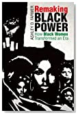 Remaking Black Power: How Black Women Transformed an Era (Justice, Power, and Politics)