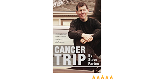 Read Cancer Trip Curing Cancer With Humour And Pot And Chemo By Steve Parton