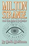 Milton Strange and the Astral Projector, Merlin Mackinnon, 1484025237