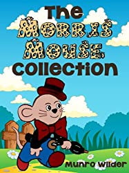 The Morris Mouse Collection: All 5 Stories for Kids in the Morris Mouse Series Ages 4-8