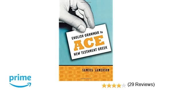 English Grammar to Ace New Testament Greek: Samuel Lamerson ...