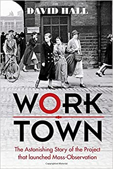 Book Worktown: The Astonishing Story of the Project that launched Mass Observation