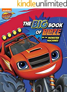 The Big Book of Blaze and the Monster Machines (Blaze and the Monster Machines)