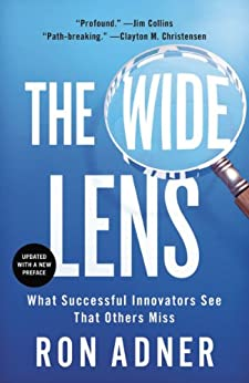 The Wide Lens: What Successful Innovators See That Others Miss by [Adner, Ron]