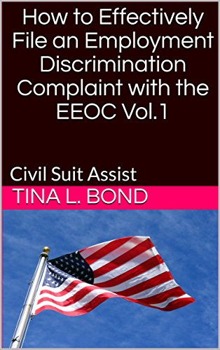 How to Effectively File an Employment Discrimination Complaint with the EEOC Vol.1: Civil Suit (Civil Suits)
