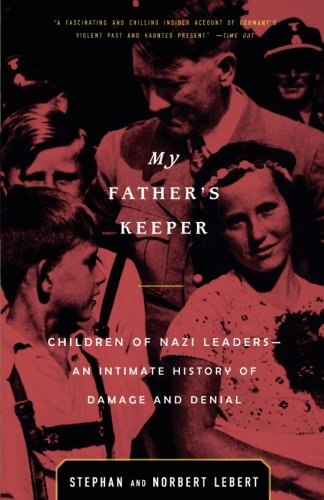 My Father's Keeper: Children of Nazi Leaders: An Intimate History of Damage and Denial (My Fathers World World History And Literature)
