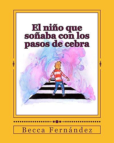 Descargar Libro El Niño Que Soñaba Con Los Pasos De Cebra Becca Fernández
