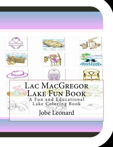 Lac MacGregor Lake Fun Book: A Fun and Educational Lake Coloring Book -  Jobe Leonard, Paperback