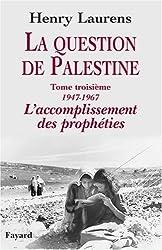 La question de Palestine : Tome 3, 1947-1967 L'accomplissement des prophéties