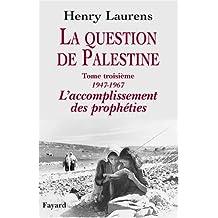 QUESTION DE PALESTINE (LA) T.03 : 1947-1967 L'ACCOMPLISSEMENT DES PROPHÉTIES