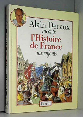 Alain Decaux Raconte L Histoire De France Aux Enfants Amazon Fr Decaux Alain Livres