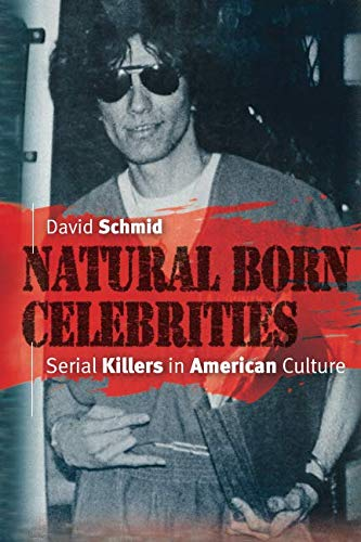Natural Born Celebrities: Serial Killers in American Culture