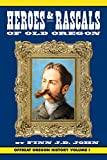 Kindle Store : Heroes and Rascals of Old Oregon: Offbeat Oregon History Vol. 1