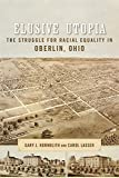 img - for Elusive Utopia: The Struggle for Racial Equality in Oberlin, Ohio (Antislavery, Abolition, and the Atlantic World) book / textbook / text book