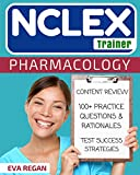 NCLEX: Pharmacology for Nurses: The NCLEX Trainer: 100+ Specific Practice Questions & Rationales, Content Review, and Strategies for Test Success (NCLEX Review, Nursing Questions, NCLEX RN)