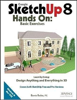 google sketchup 8 hands on basic exercises bonnie roskes rh amazon com google sketchup 8 user manual pdf sketchup 8 manual pdf free download