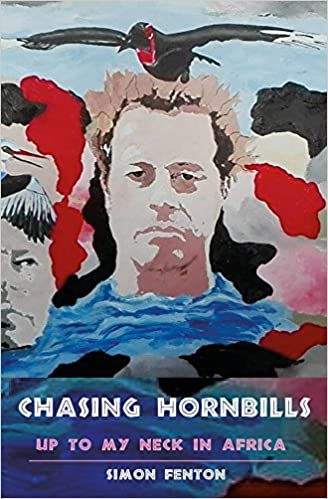 Chasing Hornbills: Up to My Neck in Africa (The Accidental African)