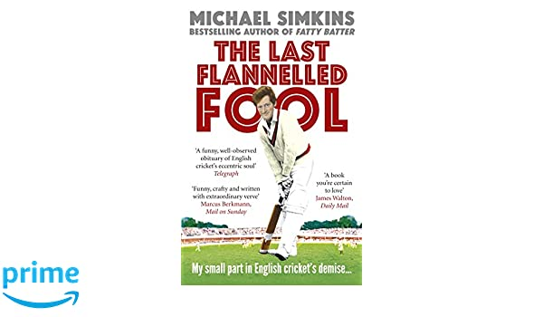The last flannelled fool my small part in english crickets the last flannelled fool my small part in english crickets demise and its large part in mine michael simkins 9780091927554 amazon books fandeluxe Choice Image