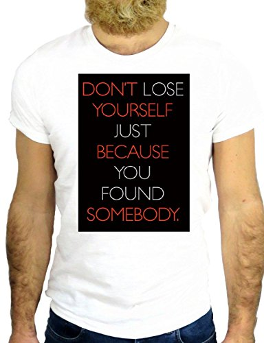 T SHIRT Z0966 DO NOT LOOSE YOURSERL JUST BECAUSE YOU FIND SOME ONE ELSE COOL GGG24 BIANCA - WHITE XL