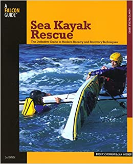 Sea Kayak Rescue: The Definitive Guide to Modern Re-Entry and Recovery Techniques (How to Paddle Series)