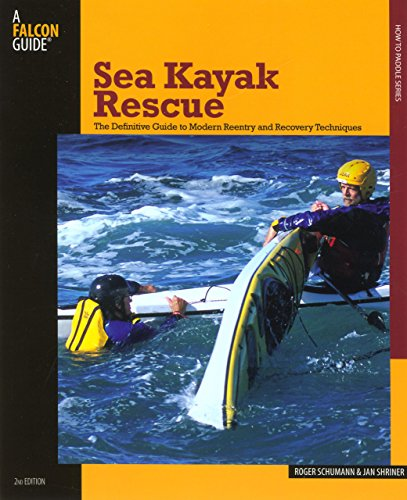 Sea Kayak Rescue: The Definitive Guide To Modern Reentry And Recovery Techniques (How to Paddle Series) [Roger Schumann - Jan Shriner] (Tapa Blanda)