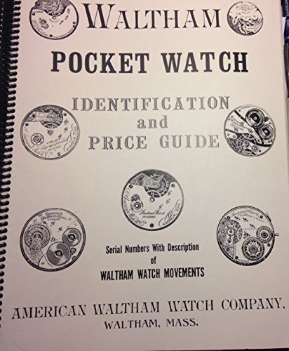 (Waltham Pocket Watch Identification and Price Guide Using Serial Numbers and Pictures of Waltham Watch Movements)