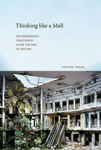 Thinking like a Mall: Environmental Philosophy after the End of Nature (MIT Press)