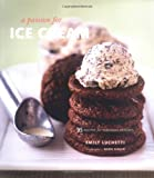A Passion for Ice Cream: 95 Recipes for Fabulous Desserts
