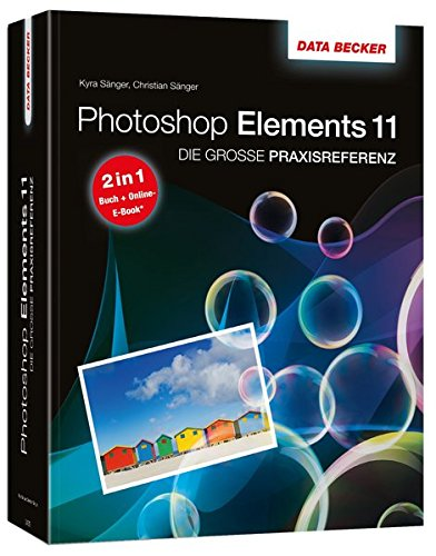 Die große Praxisreferenz zu Photoshop Elements 11 - inkl, E-Book Taschenbuch – 16. Januar 2013 Kyra Sänger Christian Sänger Data Becker 3815831334